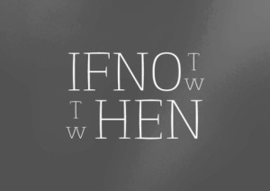 if-not-now-then-when1